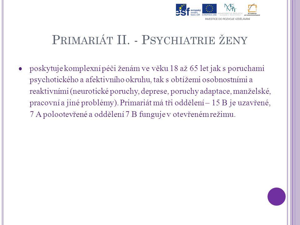 P RIMARIÁT II. - P SYCHIATRIE ŽENY  poskytuje komplexní péči ženám ve věku 18 až 65 let jak s poruchami psychotického a afektivního okruhu, tak s obt