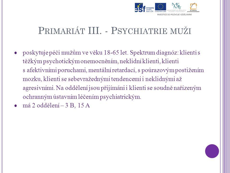 P RIMARIÁT III. - P SYCHIATRIE MUŽI  poskytuje péči mužům ve věku 18-65 let. Spektrum diagnóz: klienti s těžkým psychotickým onemocněním, neklidní kl
