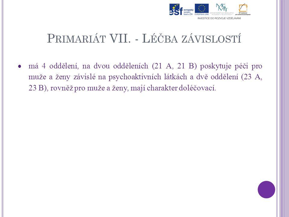 P RIMARIÁT VII. - L ÉČBA ZÁVISLOSTÍ  má 4 oddělení, na dvou odděleních (21 A, 21 B) poskytuje péči pro muže a ženy závislé na psychoaktivních látkách