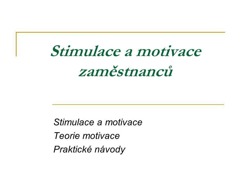 Stimulace a motivace zaměstnanců Stimulace a motivace Teorie motivace Praktické návody