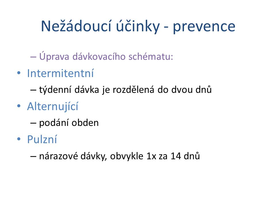 Nežádoucí účinky - prevence – Úprava dávkovacího schématu: Intermitentní – týdenní dávka je rozdělená do dvou dnů Alternující – podání obden Pulzní – nárazové dávky, obvykle 1x za 14 dnů