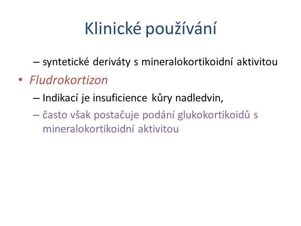 Klinické používání – syntetické deriváty s mineralokortikoidní aktivitou Fludrokortizon – Indikací je insuficience kůry nadledvin, – často však postačuje podání glukokortikoidů s mineralokortikoidní aktivitou