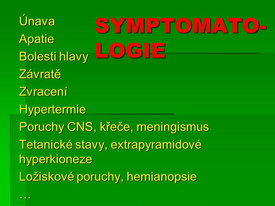 SYMPTOMATO- LOGIE ÚnavaApatie Bolesti hlavy ZávratěZvraceníHypertermie Poruchy CNS, křeče, meningismus Tetanické stavy, extrapyramidové hyperkioneze L