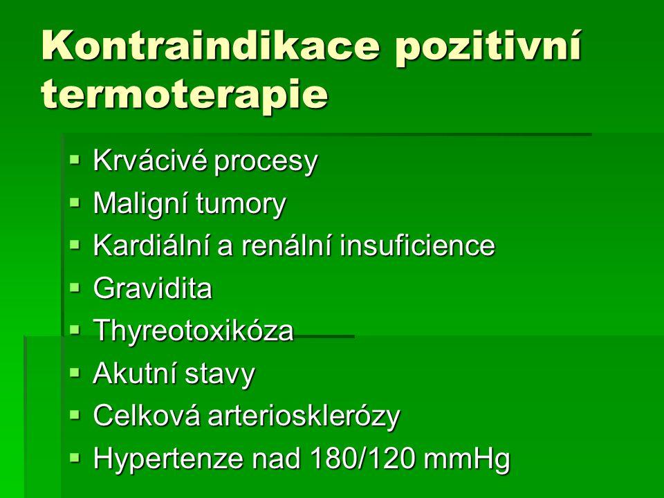 Kontraindikace pozitivní termoterapie  Krvácivé procesy  Maligní tumory  Kardiální a renální insuficience  Gravidita  Thyreotoxikóza  Akutní stavy  Celková arteriosklerózy  Hypertenze nad 180/120 mmHg