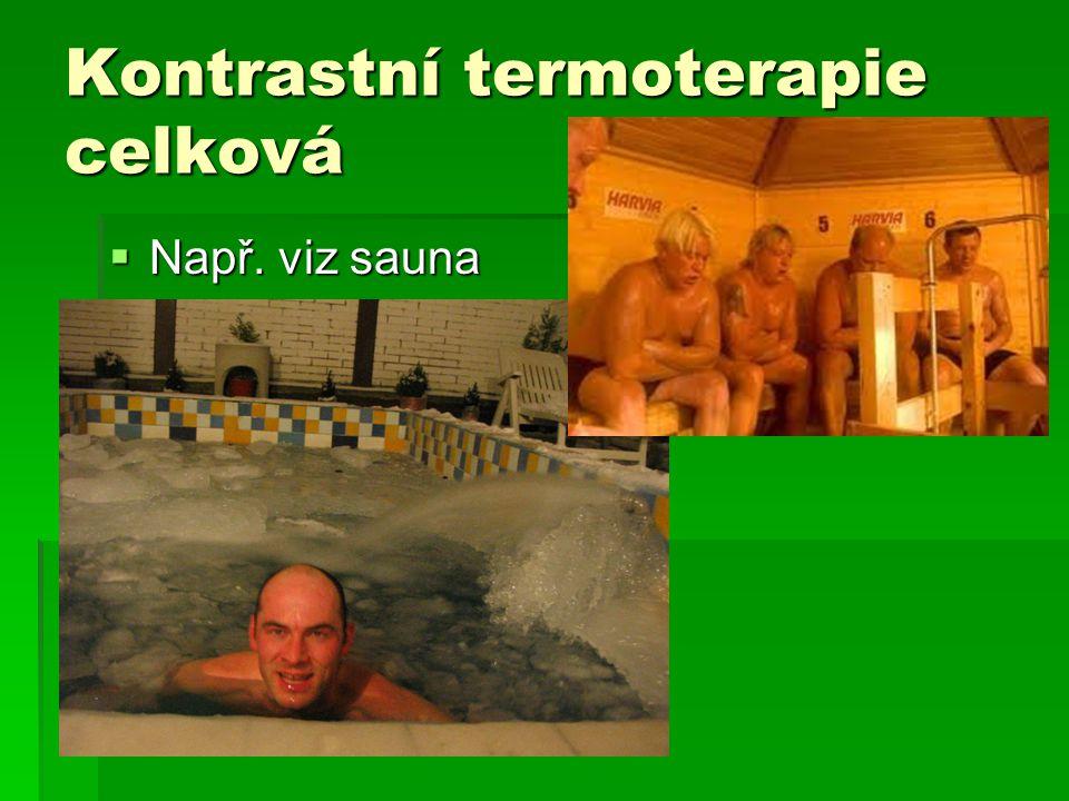 Kontrastní termoterapie celková  Např. viz sauna