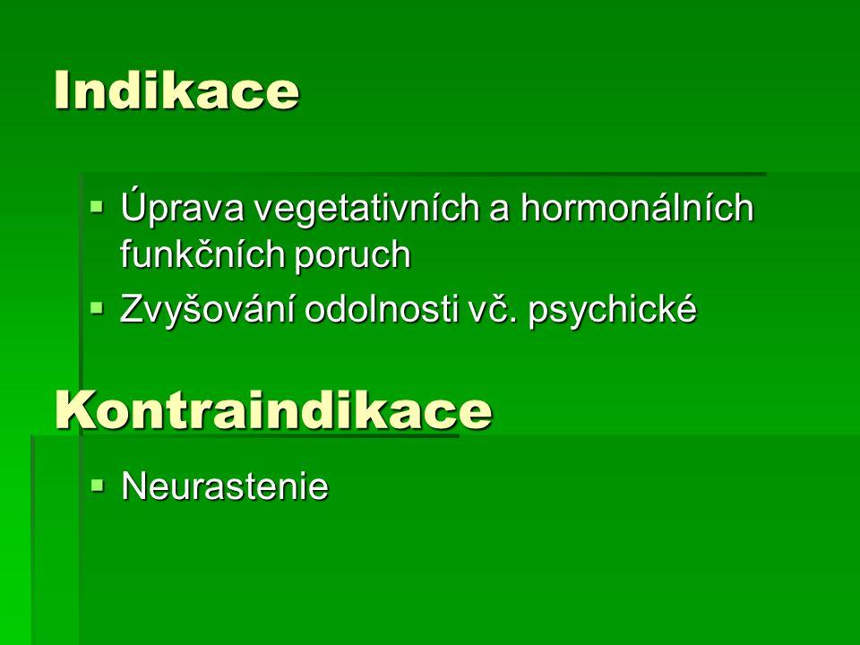 Indikace  Úprava vegetativních a hormonálních funkčních poruch  Zvyšování odolnosti vč. psychické Kontraindikace  Neurastenie