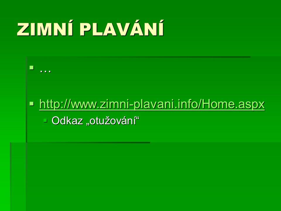 """ZIMNÍ PLAVÁNÍ  …  http://www.zimni-plavani.info/Home.aspx http://www.zimni-plavani.info/Home.aspx  Odkaz """"otužování"""""""