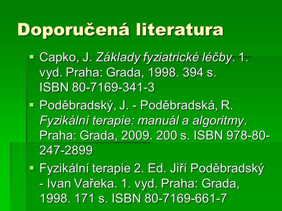 Doporučená literatura  Capko, J. Základy fyziatrické léčby. 1. vyd. Praha: Grada, 1998. 394 s. ISBN 80-7169-341-3  Poděbradský, J. - Poděbradská, R.