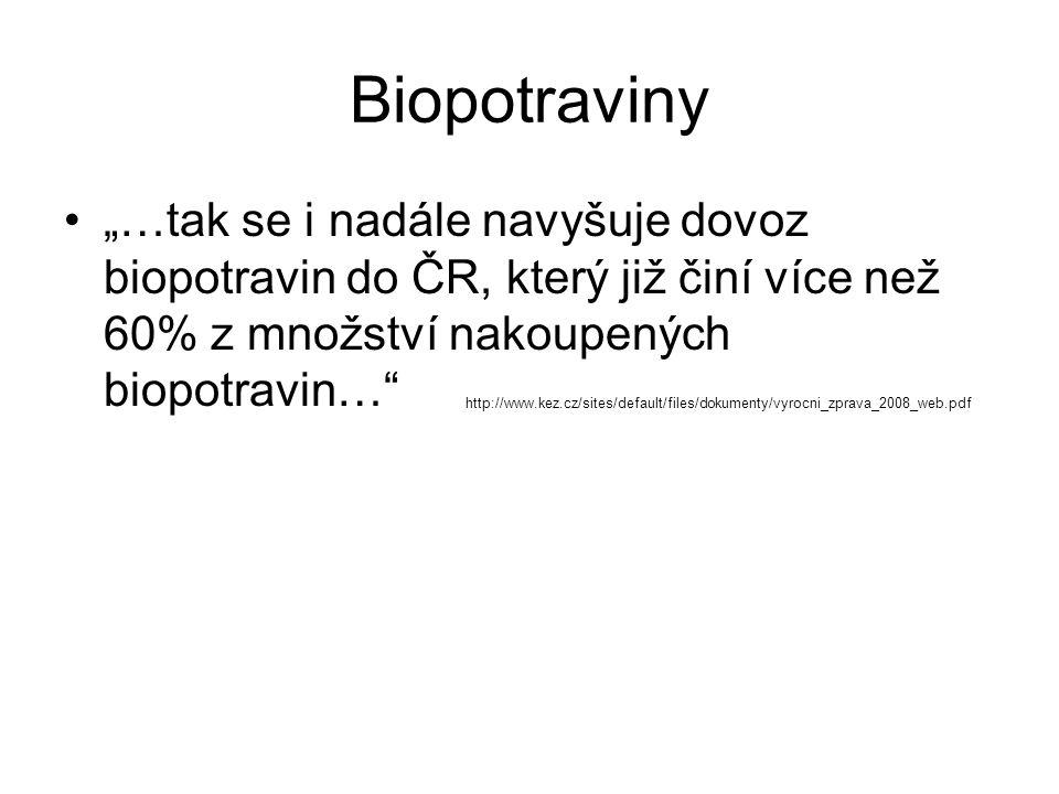"""Biopotraviny """"…tak se i nadále navyšuje dovoz biopotravin do ČR, který již činí více než 60% z množství nakoupených biopotravin…"""" http://www.kez.cz/si"""