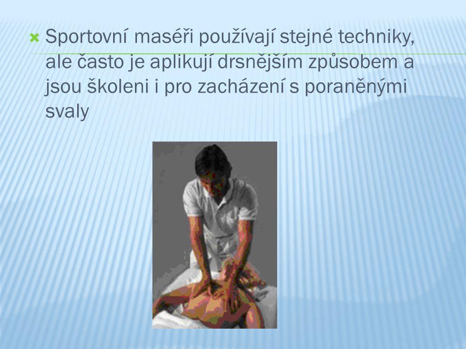  Sportovní maséři používají stejné techniky, ale často je aplikují drsnějším způsobem a jsou školeni i pro zacházení s poraněnými svaly
