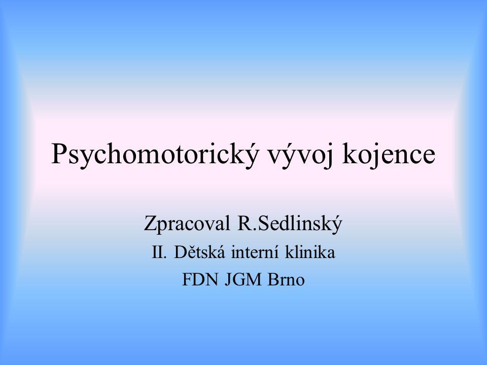 Psychomotorický vývoj kojence Zpracoval R.Sedlinský II. Dětská interní klinika FDN JGM Brno