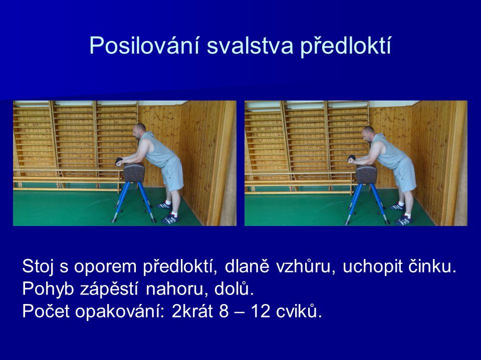 Posilování svalstva předloktí Stoj s oporem předloktí, dlaně vzhůru, uchopit činku. Pohyb zápěstí nahoru, dolů. Počet opakování: 2krát 8 – 12 cviků.