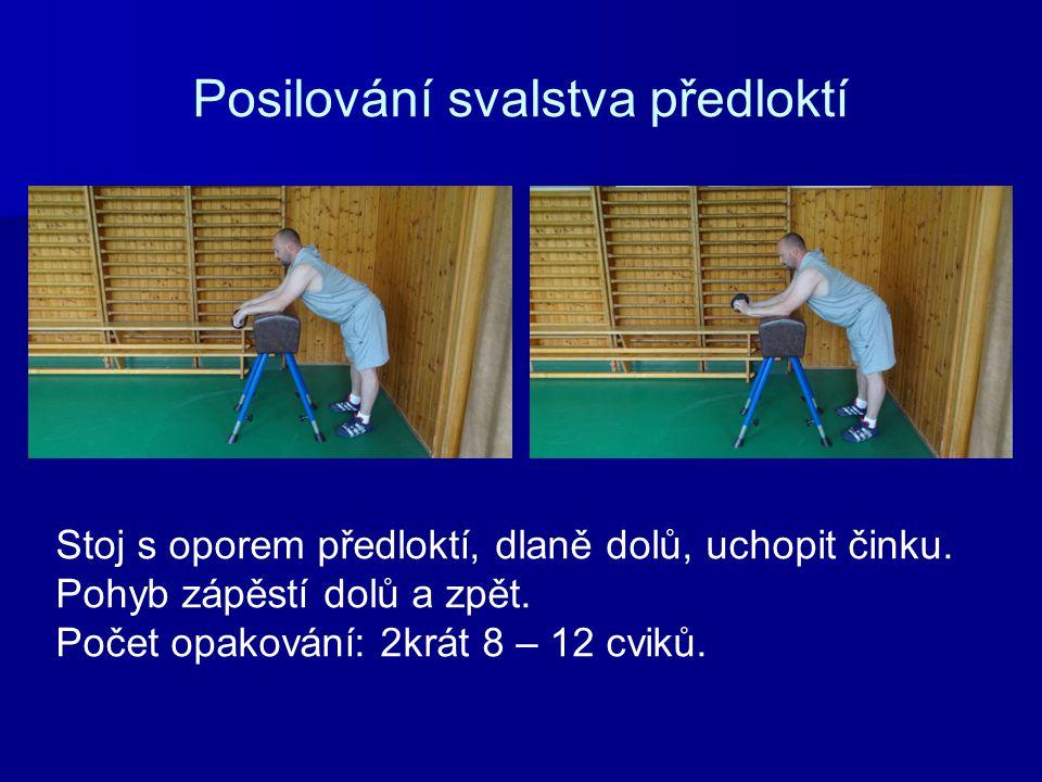 Posilování svalstva předloktí Stoj s oporem předloktí, dlaně dolů, uchopit činku. Pohyb zápěstí dolů a zpět. Počet opakování: 2krát 8 – 12 cviků.