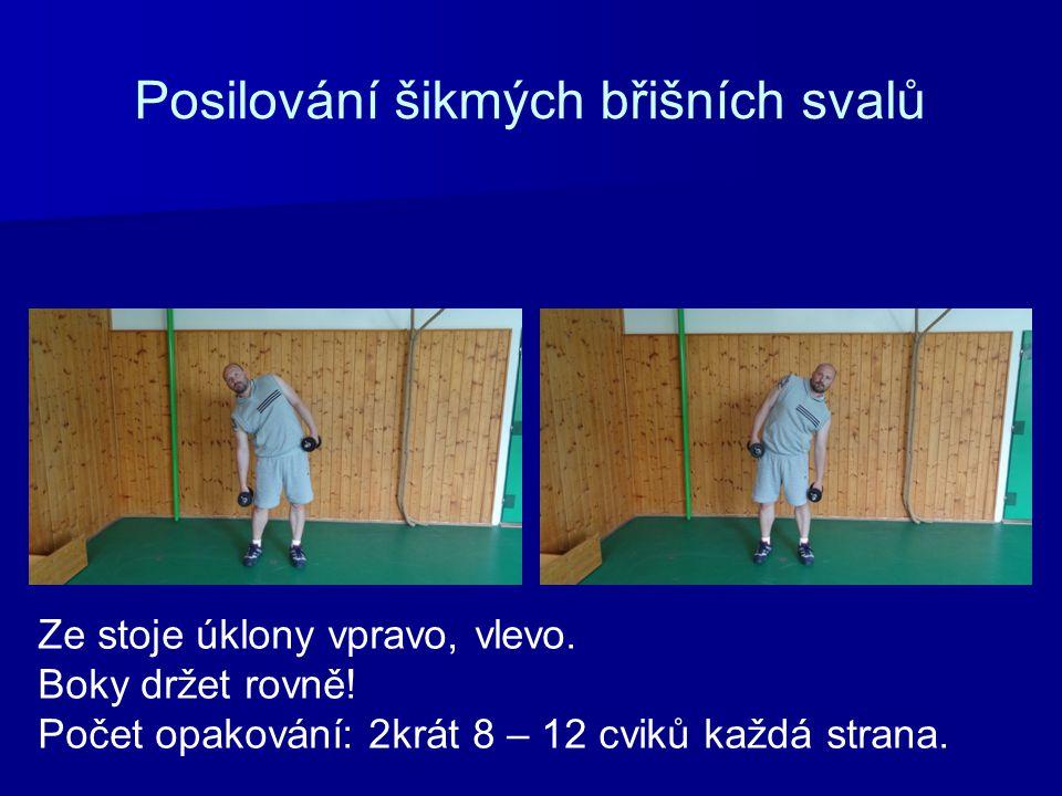 Posilování šikmých břišních svalů Ze stoje úklony vpravo, vlevo. Boky držet rovně! Počet opakování: 2krát 8 – 12 cviků každá strana.