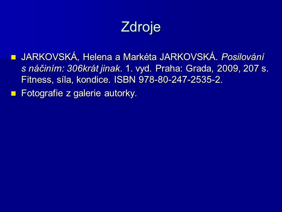 Zdroje JARKOVSKÁ, Helena a Markéta JARKOVSKÁ. Posilování s náčiním: 306krát jinak. 1. vyd. Praha: Grada, 2009, 207 s. Fitness, síla, kondice. ISBN 978