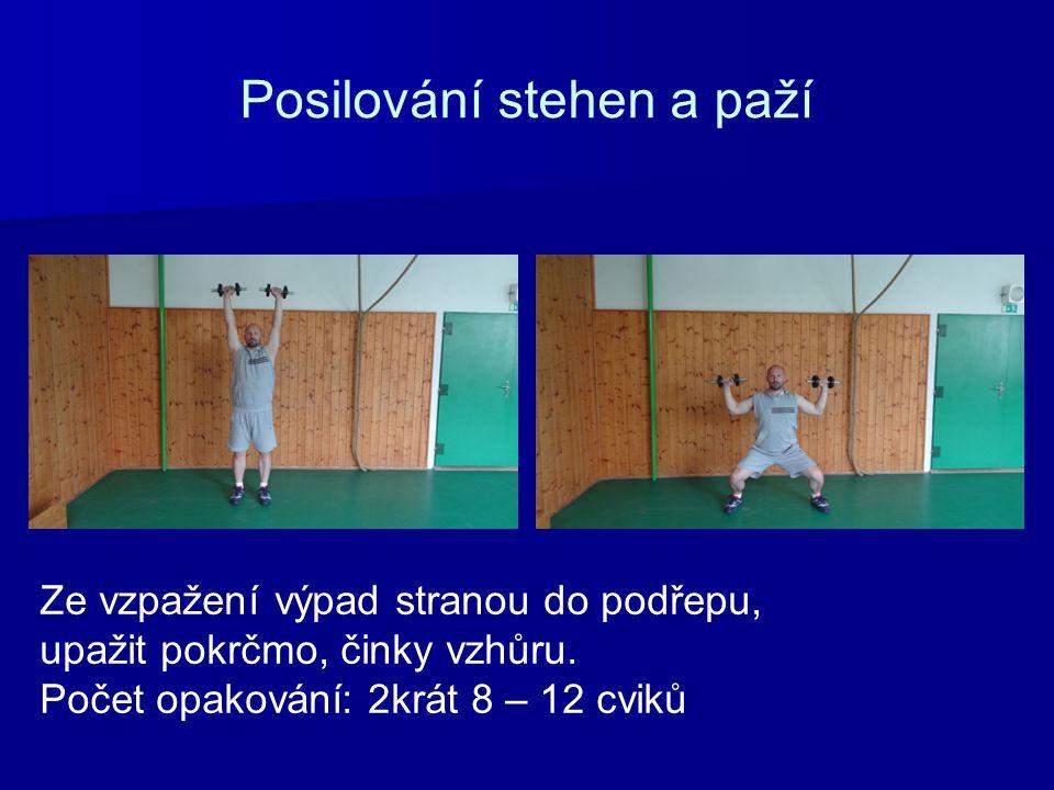 Posilování stehen a paží Ze vzpažení výpad stranou do podřepu, upažit pokrčmo, činky vzhůru. Počet opakování: 2krát 8 – 12 cviků