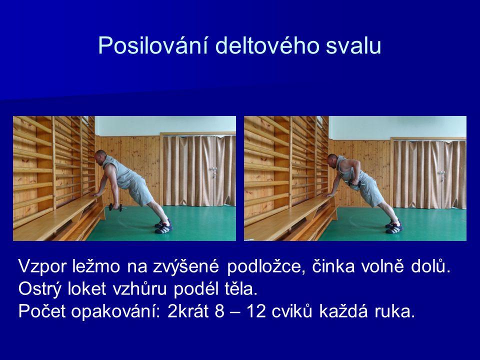 Posilování deltového svalu Vzpor ležmo na zvýšené podložce, činka volně dolů. Ostrý loket vzhůru podél těla. Počet opakování: 2krát 8 – 12 cviků každá