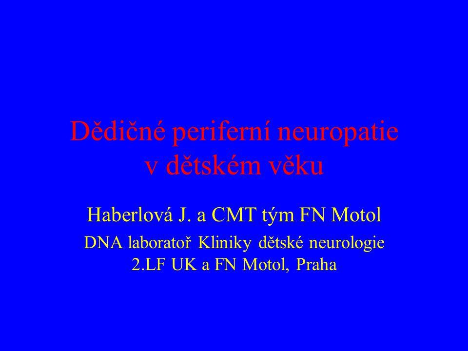 Dědičné periferní neuropatie v dětském věku Haberlová J. a CMT tým FN Motol DNA laboratoř Kliniky dětské neurologie 2.LF UK a FN Motol, Praha