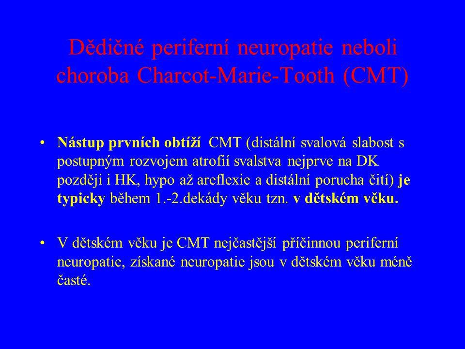 Dědičné periferní neuropatie neboli choroba Charcot-Marie-Tooth (CMT) Nástup prvních obtíží CMT (distální svalová slabost s postupným rozvojem atrofií
