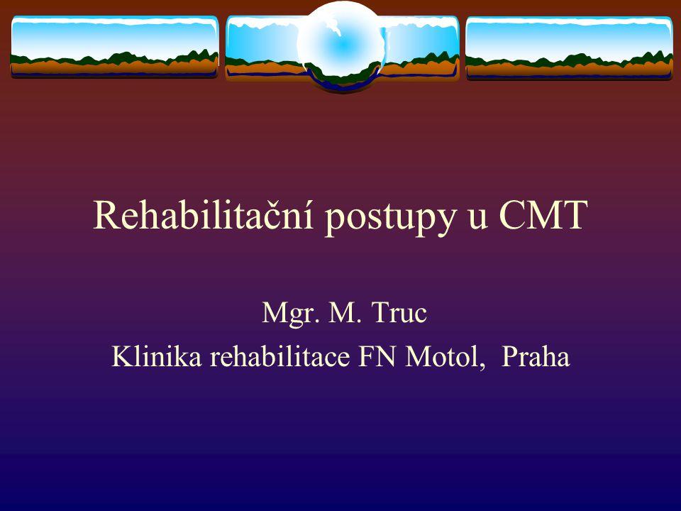Rehabilitační postupy u CMT Mgr. M. Truc Klinika rehabilitace FN Motol, Praha