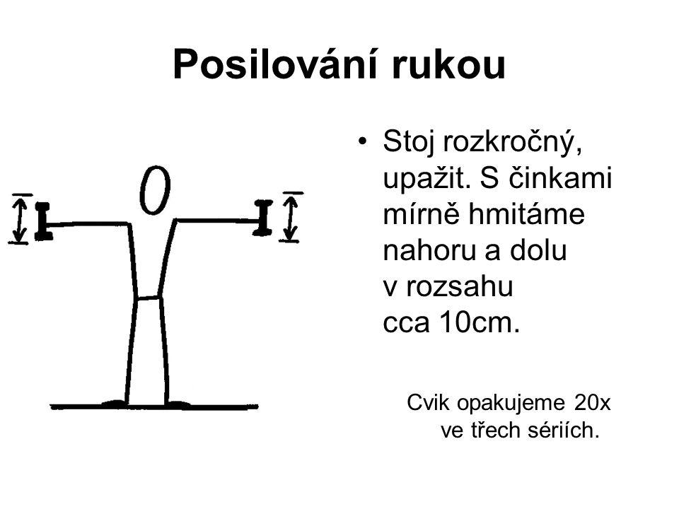 Posilování rukou Stoj rozkročný, upažit.S činkami mírně hmitáme nahoru a dolu v rozsahu cca 10cm.
