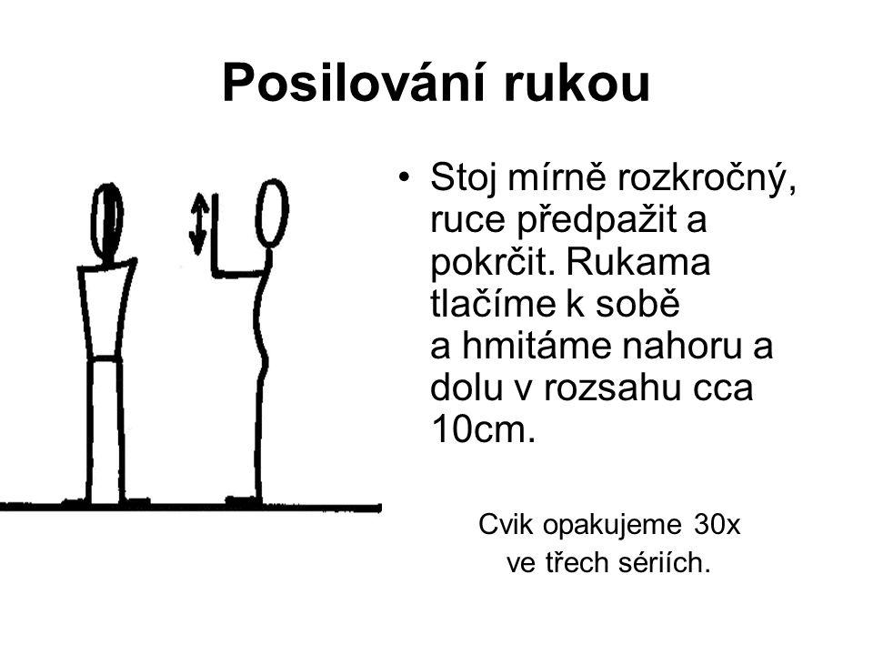 Posilování rukou Stoj mírně rozkročný, ruce předpažit a pokrčit.