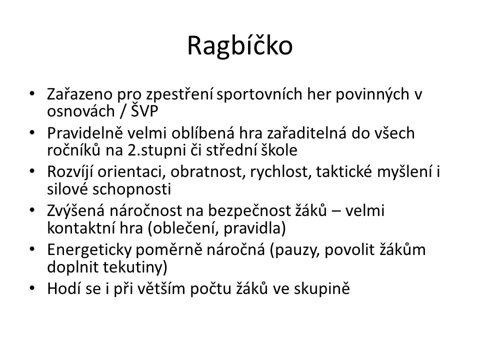 Ragbíčko Zařazeno pro zpestření sportovních her povinných v osnovách / ŠVP Pravidelně velmi oblíbená hra zařaditelná do všech ročníků na 2.stupni či s
