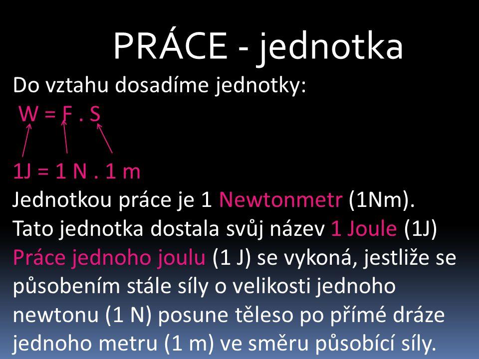 PRÁCE - další jednotky 1J = 1 N.