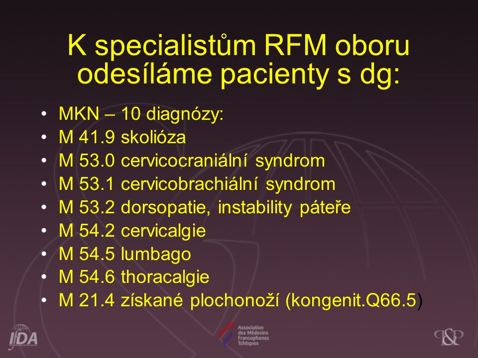 K specialistům RFM oboru odesíláme pacienty s dg: MKN – 10 diagnózy: M 41.9 skolióza M 53.0 cervicocraniální syndrom M 53.1 cervicobrachiální syndrom