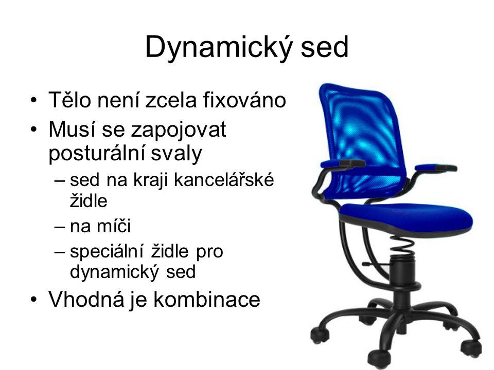 Dynamický sed Tělo není zcela fixováno Musí se zapojovat posturální svaly –sed na kraji kancelářské židle –na míči –speciální židle pro dynamický sed
