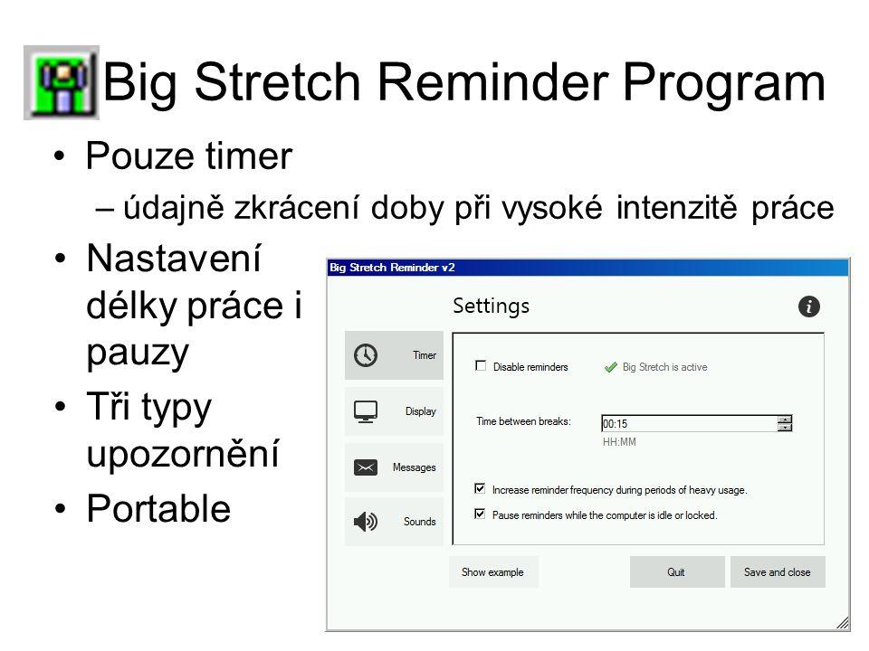 Big Stretch Reminder Program Pouze timer –údajně zkrácení doby při vysoké intenzitě práce Nastavení délky práce i pauzy Tři typy upozornění Portable