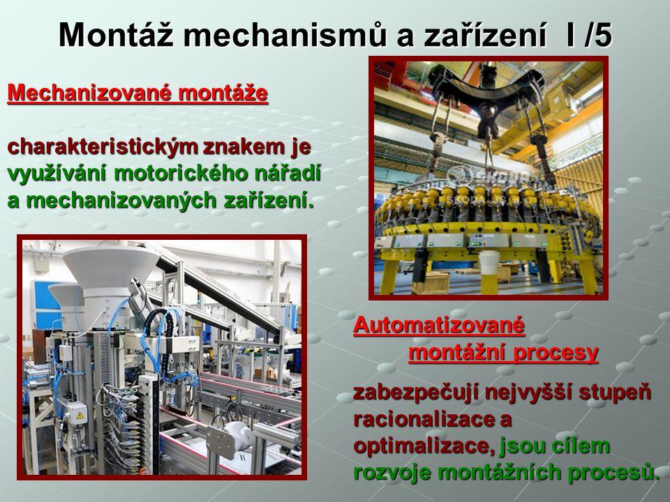 Montáž mechanismů a zařízení I /5 MONTÁŽNÍ LINKY Cílem organizace montážního procesu je dosažení nejvyššího stupně posloupnosti, tj.