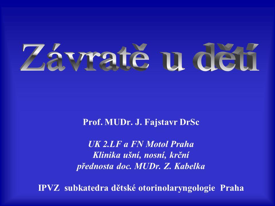 Prof. MUDr. J. Fajstavr DrSc UK 2.LF a FN Motol Praha Klinika ušní, nosní, krční přednosta doc. MUDr. Z. Kabelka IPVZ subkatedra dětské otorinolaryngo