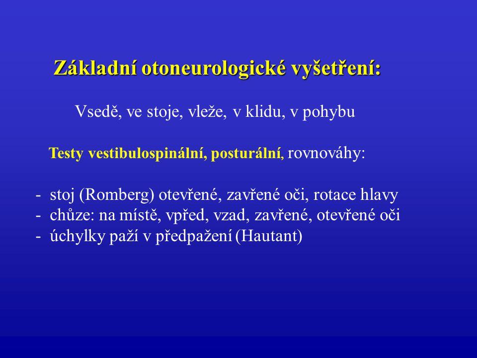 Základní otoneurologické vyšetření: Základní otoneurologické vyšetření: Vsedě, ve stoje, vleže, v klidu, v pohybu Testy vestibulospinální, posturální,