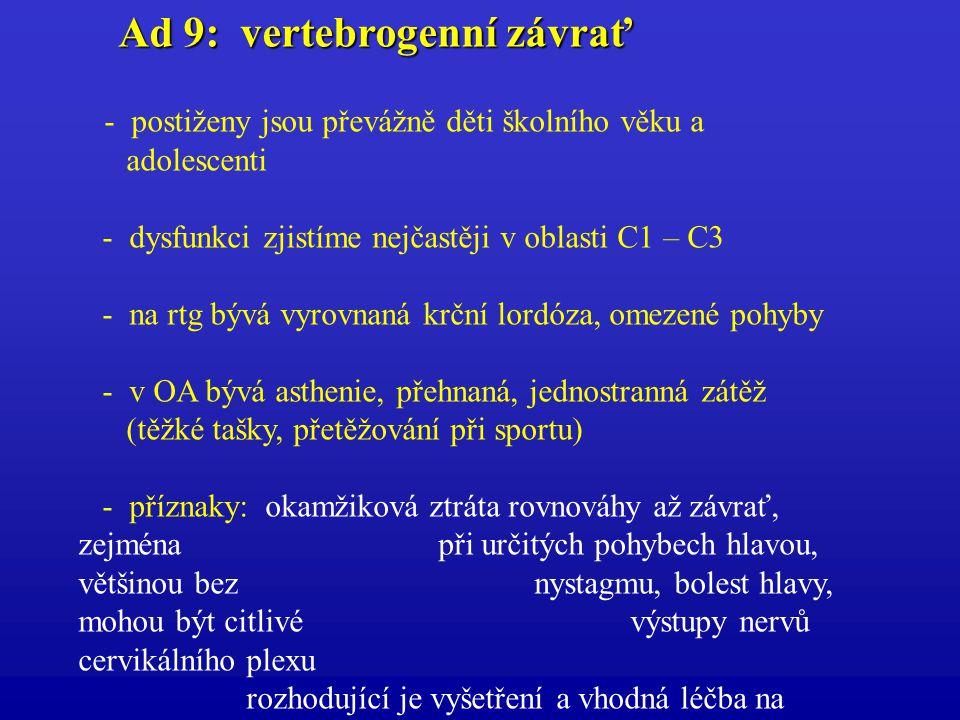 Ad 9: vertebrogenní závrať Ad 9: vertebrogenní závrať - postiženy jsou převážně děti školního věku a adolescenti - dysfunkci zjistíme nejčastěji v obl