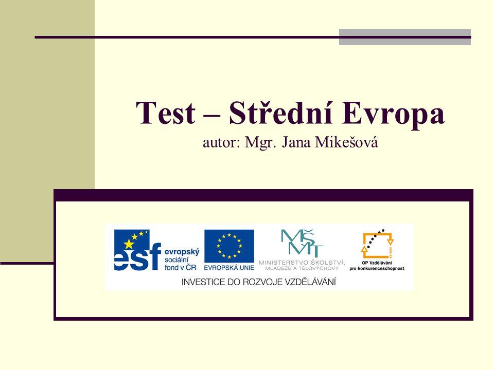 Test – Střední Evropa 1.Vypiš všech 8 států, které řadíme do střední Evropy.(8) 2.