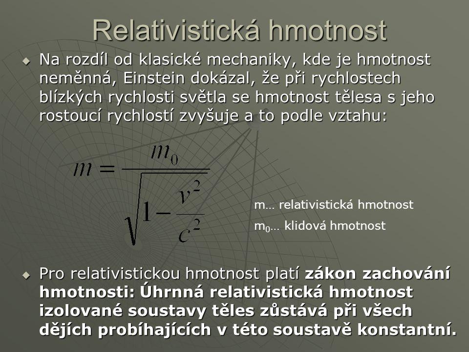 Relativistická hmotnost  Na rozdíl od klasické mechaniky, kde je hmotnost neměnná, Einstein dokázal, že při rychlostech blízkých rychlosti světla se