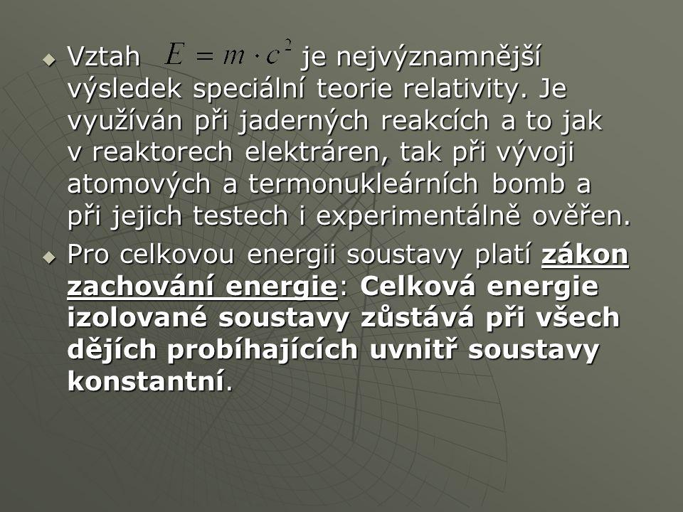  Vztah je nejvýznamnější výsledek speciální teorie relativity. Je využíván při jaderných reakcích a to jak v reaktorech elektráren, tak při vývoji at