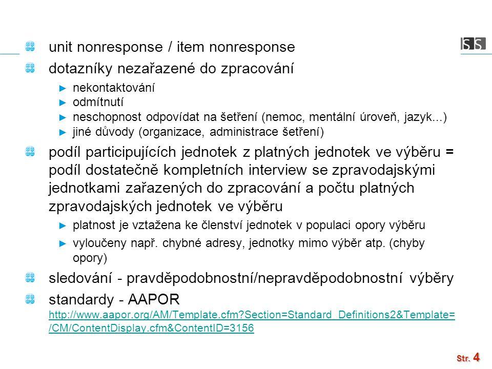 Str. 4 unit nonresponse / item nonresponse dotazníky nezařazené do zpracování ► nekontaktování ► odmítnutí ► neschopnost odpovídat na šetření (nemoc,