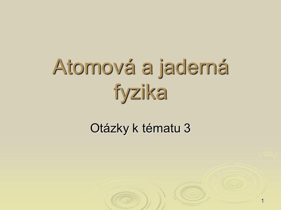 1 Atomová a jaderná fyzika Otázky k tématu 3