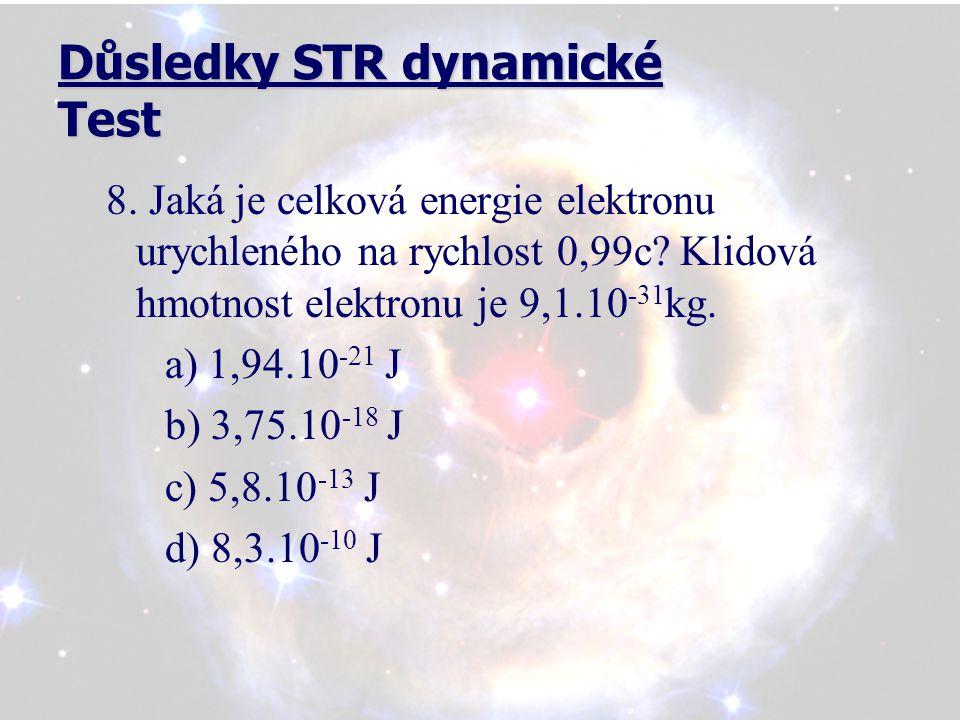 Důsledky STR dynamické Test 8. Jaká je celková energie elektronu urychleného na rychlost 0,99c.