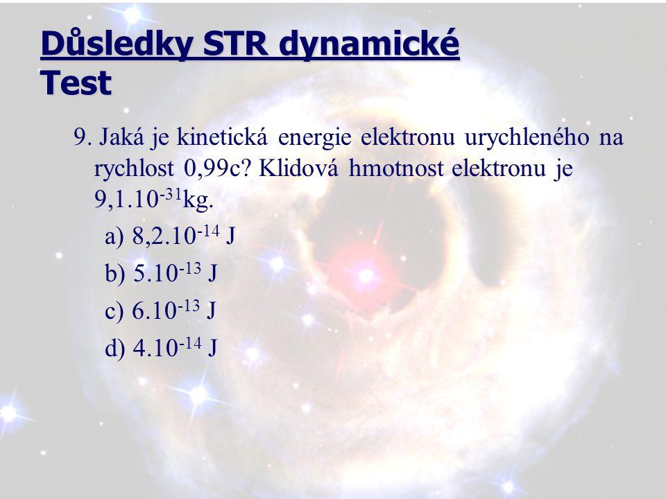 Důsledky STR dynamické Test 9. Jaká je kinetická energie elektronu urychleného na rychlost 0,99c.