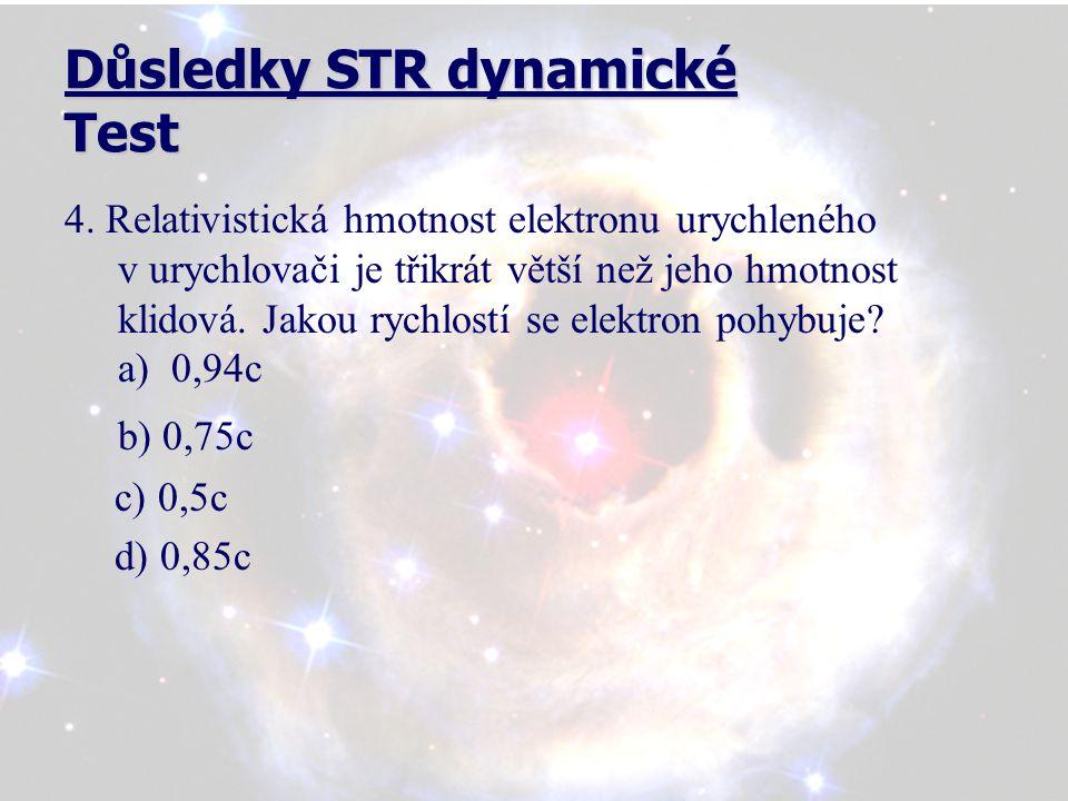 Důsledky STR dynamické Test 5.Atomová hmotnostní konstanta má hmotnost 1,66.10 -27 kg.