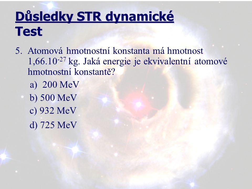 Důsledky STR dynamické Test 5. Atomová hmotnostní konstanta má hmotnost 1,66.10 -27 kg.