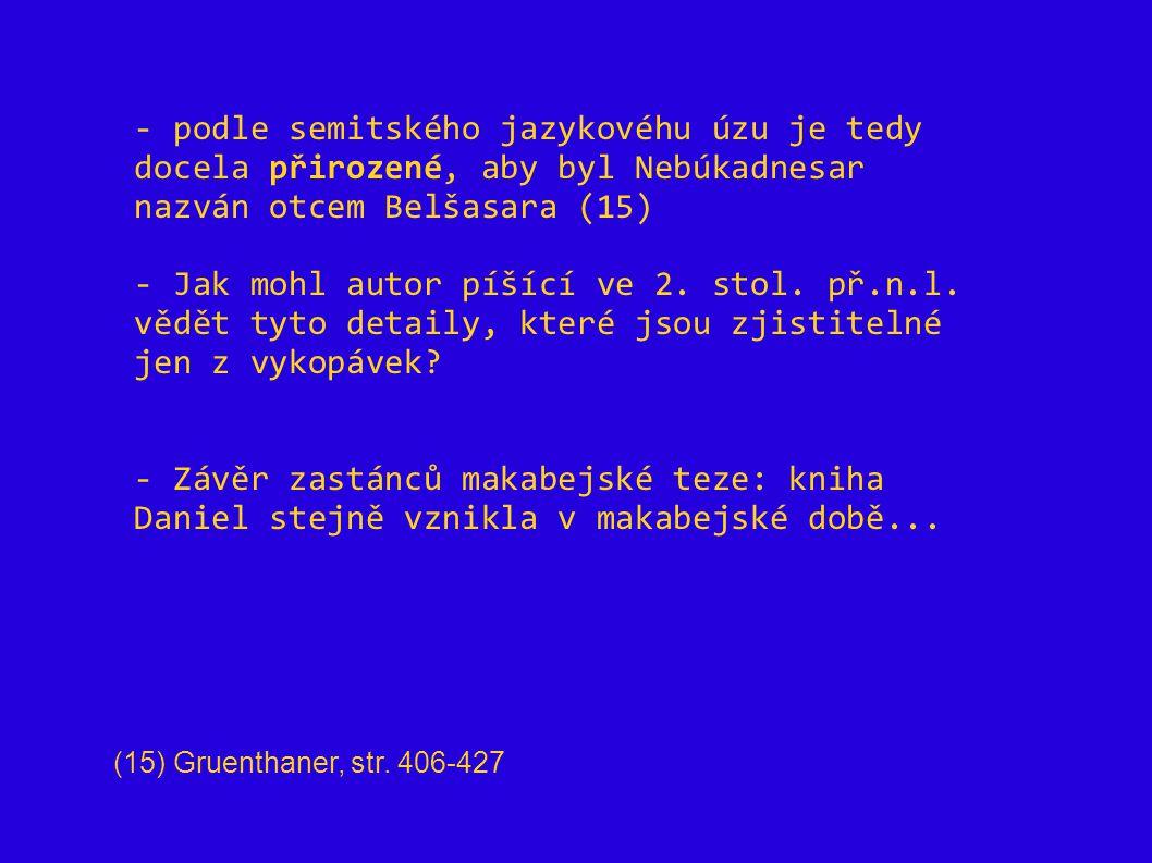 - podle semitského jazykovéhu úzu je tedy docela přirozené, aby byl Nebúkadnesar nazván otcem Belšasara (15) - Jak mohl autor píšící ve 2. stol. př.n.