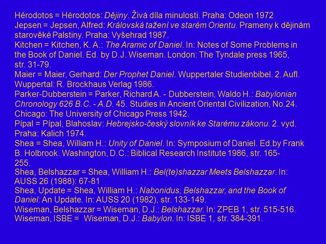 Hérodotos = Hérodotos: Dějiny. Živá díla minulosti. Praha: Odeon 1972 Jepsen = Jepsen, Alfred: Královská tažení ve starém Orientu. Prameny k dějinám s
