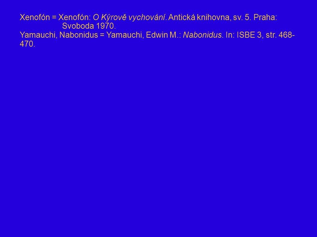 Xenofón = Xenofón: O Kýrově vychování. Antická knihovna, sv. 5. Praha: Svoboda 1970. Yamauchi, Nabonidus = Yamauchi, Edwin M.: Nabonidus. In: ISBE 3,