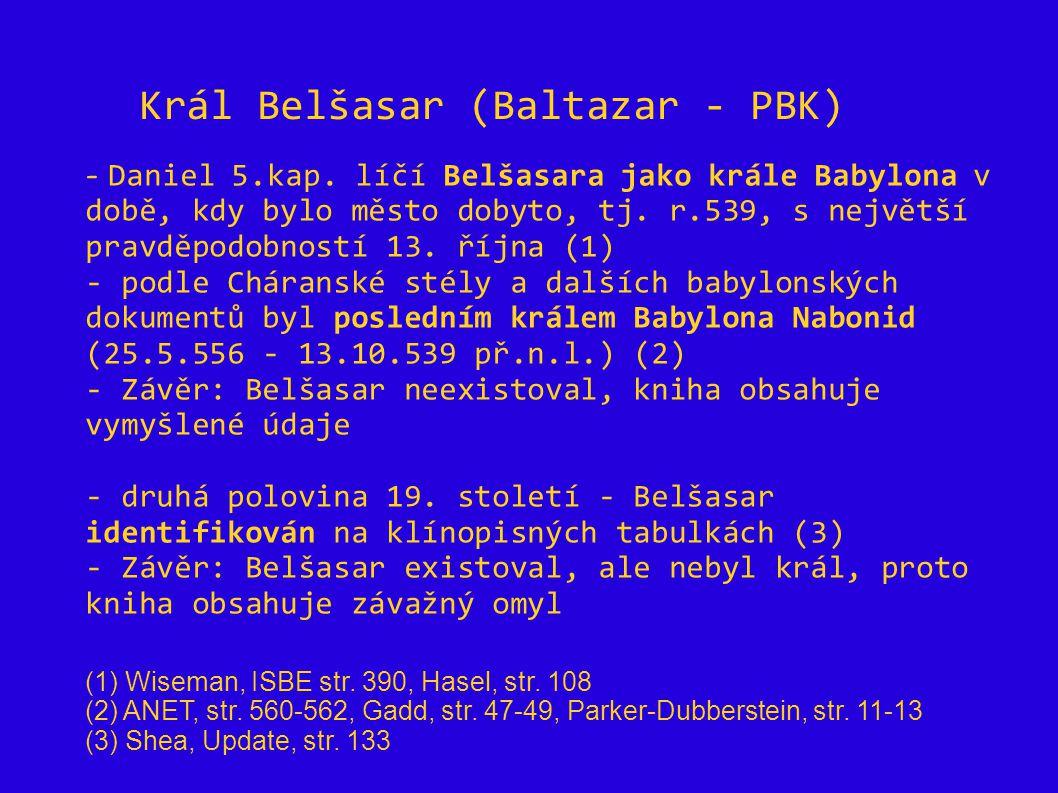 Král Belšasar (Baltazar - PBK) - Daniel 5.kap. líčí Belšasara jako krále Babylona v době, kdy bylo město dobyto, tj. r.539, s největší pravděpodobnost