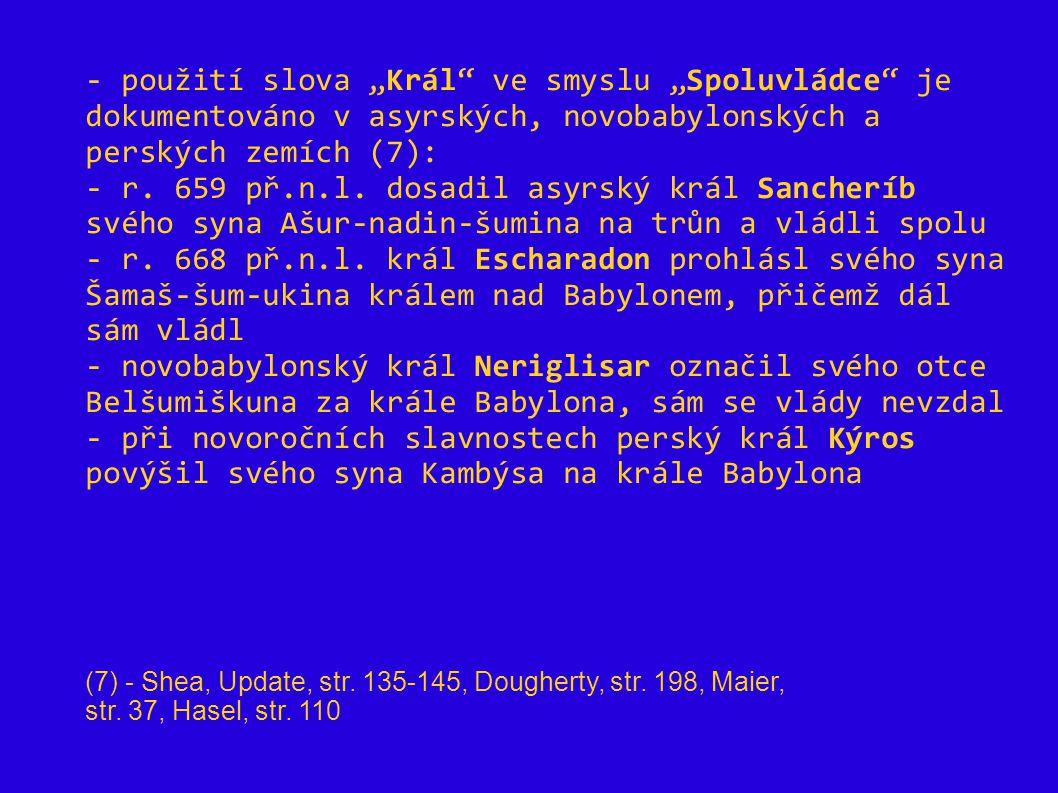 """- použití slova """"Král"""" ve smyslu """"Spoluvládce"""" je dokumentováno v asyrských, novobabylonských a perských zemích (7): - r. 659 př.n.l. dosadil asyrský"""