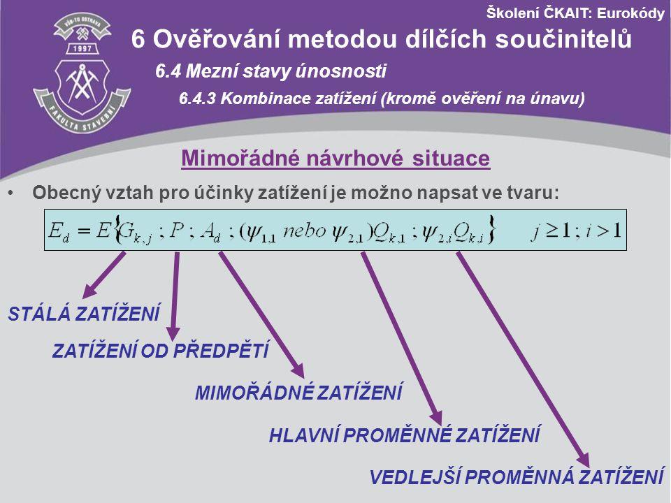Školení ČKAIT: Eurokódy 6 Ověřování metodou dílčích součinitelů 6.4 Mezní stavy únosnosti 6.4.3 Kombinace zatížení (kromě ověření na únavu) Mimořádné